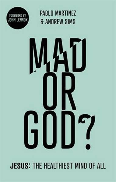 Mad or God? - Jesus: the healthiest mind of all